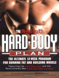 The Men's Health Hard Body Plan : The Ultimate 12-Week Program for Burning Fat and Building Muscle - Larry Keller, Lou Schuler, Men's Health Magazine