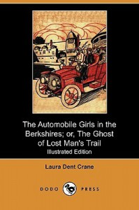 The Automobile Girls In The Berkshires; or, The Ghost of Lost Man's Trail - Laura Dent Crane