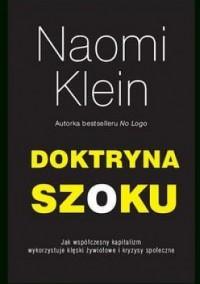 Doktryna szoku. Jak współczesny kapitalizm wykorzystuje klęski żywiołowe i kryzysy społeczne - Naomi Klein