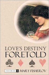 Love's Destiny Foretold - Mary Fisherov