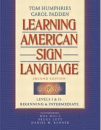 Learning American Sign Language: Levels I & II--Beginning & Intermediate - Tom Humphries, Carol Padden