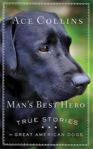 Man's Best Hero: True Stories of Great American Dogs - Ace Collins