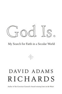 God Is.: My Search for Faith in a Secular World - David Adams Richards