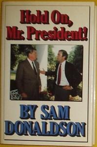 Hold On, Mr. President - Sam A. Donaldson Jr.