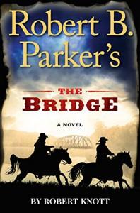 Robert B. Parker's The Bridge (A Cole and Hitch Novel) - Robert Knott