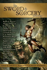 The Sword & Sorcery Anthology - Rachel Pollack, Joanna Russ, Jane Yolen, George R.R. Martin, Michael Swanwick, David Drake, Fritz Leiber, Gene Wolfe, Robert E. Howard, Poul Anderson, Glen Cook, David G. Hartwell, Ramsey Campbell, Michael Moorcock, Karl Edward Wagner, Jeffrey Ford, C.L. Moore, Jacob Weis