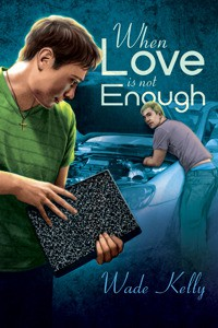 When Love Is Not Enough  (Unconditional Love, #1) - Wade Kelly