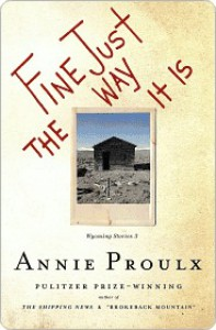 Fine Just the Way It Is: Wyoming Stories 3 - Annie Proulx