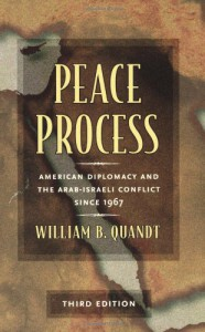 Peace Process: American Diplomacy and the Arab-Israeli Conflict Since 1967 - William B. Quandt