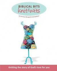 Biblical Bits for Knit-Wits: Knitting the Story of God's Love for You - Summer Mungle, Vicki Bedford