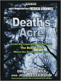 Death's Acre: Inside the Legendary Forensics Lab--The Body Farm--Where the Dead Do Tell Tales (Audio) - William M. Bass, Jon Jefferson, George Grizzard