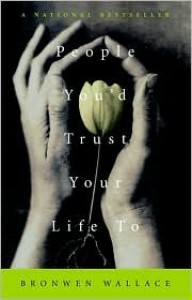People You'd Trust Your Life To - Bronwen Wallace