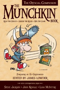 The Munchkin Book: The Official Companion - Read the Essays * (Ab)use the Rules * Win the Game - James Lowder