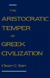 The Aristocratic Temper of Greek Civilization - Chester G. Starr