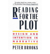 Reading for the Plot: Design and Intention in Narrative - Peter Brooks