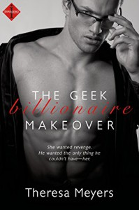 The Geek Billionaire Makeover (a Sexy in Seattle Novel) (Entangled Indulgence) - Theresa Meyers