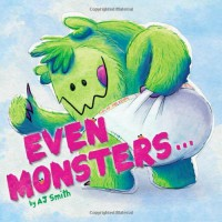 Even Monsters... - A.J. Smith
