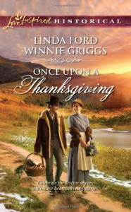 Once Upon a Thanksgiving: Season of BountyHome for Thanksgiving - Winnie Griggs, Linda Ford