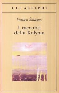 I racconti della Kolyma - Varlam Shalamov