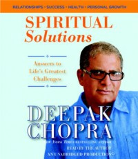 Spiritual Solutions: Answers to Life's Greatest Challenges - Deepak Chopra