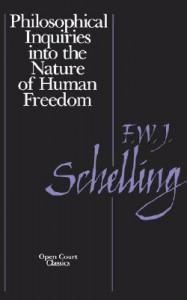 Philosophical Inquiries into the Nature of Human Freedom - Friedrich Wilhelm Joseph Schelling