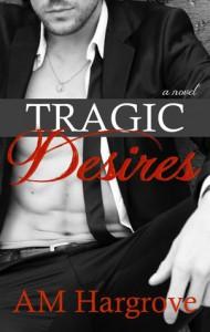Tragic Desires - A.M. Hargrove
