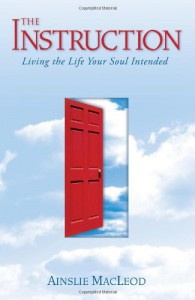 The Instruction: Living the Life Your Soul Intended - Ainslie MacLeod