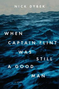 When Captain Flint Was Still a Good Man - Nick Dybek
