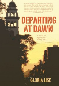 Departing at Dawn: A Novel of Argentina's Dirty War - Gloria Lisé, Alice Weldon, Gloria Lise