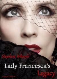 Lady Francesca's Legacy - Stephen Wharfe