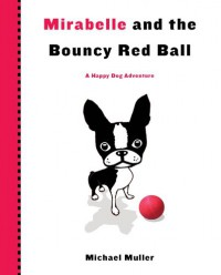 Mirabelle and the Bouncy Red Ball (Happy Dog Adventure) - Michael Muller