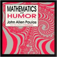 Mathematics and Humor: A Study of the Logic of Humor - John Allen Paulos