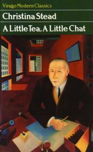 A Little Tea, a Little Chat - Christina Stead, Hilary Bailey