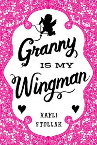 Granny Is My Wingman - Kayli Stollak