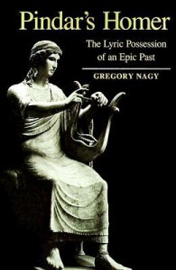 Pindar's Homer: The Lyric Possession of An Epic Past - Gregory Nagy