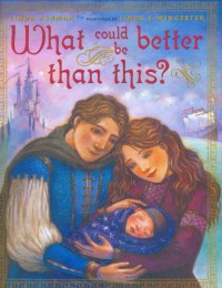 What Could Be Better Than This? - Linda Ashman, Linda Wingerter