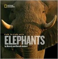 Face to Face With Elephants - Dereck Joubert, Beverly Joubert