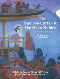The Bamboo Cutter & the Moon Maiden: A Japanese Folk Tale - Teresa Pierce Williston, Dilleen Marsh