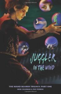 Juggler in the Wind (Wand Bearer Trilogy) - Wim Coleman;Pat Perrin