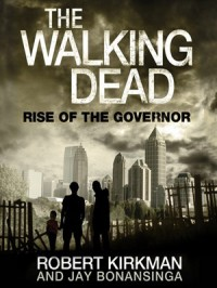 The Walking Dead: Rise of the Governor (The Walking Dead Series, Book 1) - Jay Bonansinga, Robert Kirkman, Fred Berman