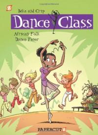 Dance Class: African Folk Dance Fever (Dance Class, #3) - Béka, Crip, Béka