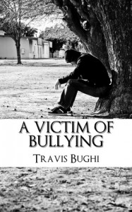 A Victim of Bullying - Travis Bughi