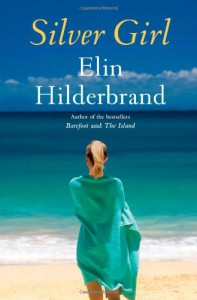 Silver Girl: A Novel - Elin Hilderbrand
