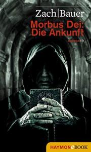 Morbus Dei: Die Ankunft: Roman - Bastian Zach, Matthias Bauer
