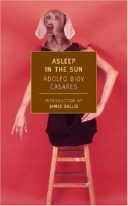 Asleep in the Sun - Adolfo Bioy Casares, Suzanne Jill Levine, James Sallis