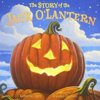 The Story of the Jack O'Lantern - Katherine Tegen, Brandon Dorman