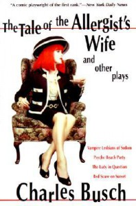 The Tale of the Allergist's Wife and Other Plays: The Tale of the Allergist's Wife, Vampire Lesbians of Sodom, Psycho Beach Party, The Lady in Question, Red Scare on Sunset - Charles Busch
