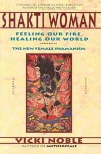 Shakti Woman: Feeling Our Fire, Healing Our World - The New Female Shamanism - Vicki Noble