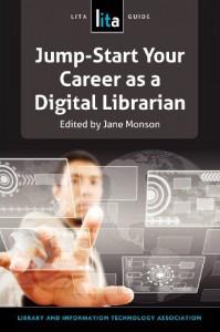 Jump-Start Your Career as a Digital Librarian: Lita Guide #21 - Jane D Monson