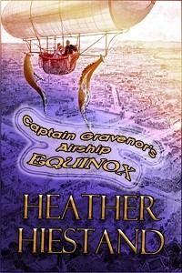 Captain Gravenor's Airship Equinox - Heather Hiestand